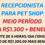 CONTRATA-SE: Recepcionista para Pet Shop – Salário: R$ 1.300,00 +Benefícios – Não é necessário ter experiência!