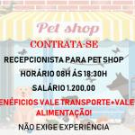 Contrata-se recepcionista Pet Shop. Salário 1.200,00 + Benefícios / Não é necessário experiência!!