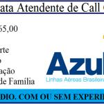 AZUL CONTRATA ATENDENTE DE CALL CENTER para nível médio. Salário R$ 2.865,00