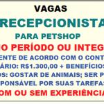 Vaga Recepcionista para Pet Shop – Salário: R$ 1.300,00 + Benefícios – Não é necessário ter experiência!!